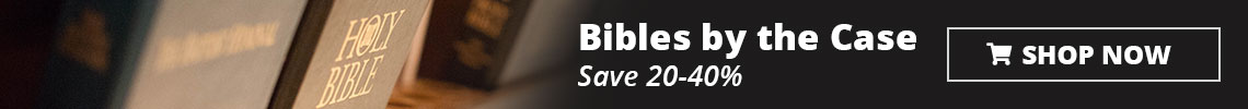 Bibles by the Case - Save 20-40%