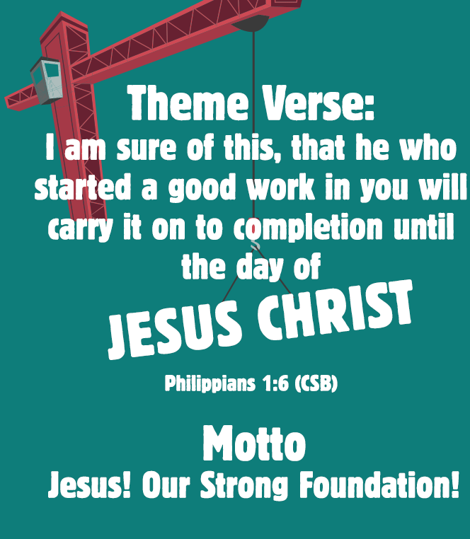 Theme Verse: I am sure of this, that he who started a good work in you will carry it on to completion until the day of Jesus Christ. Philippians 1:6 (CSB)