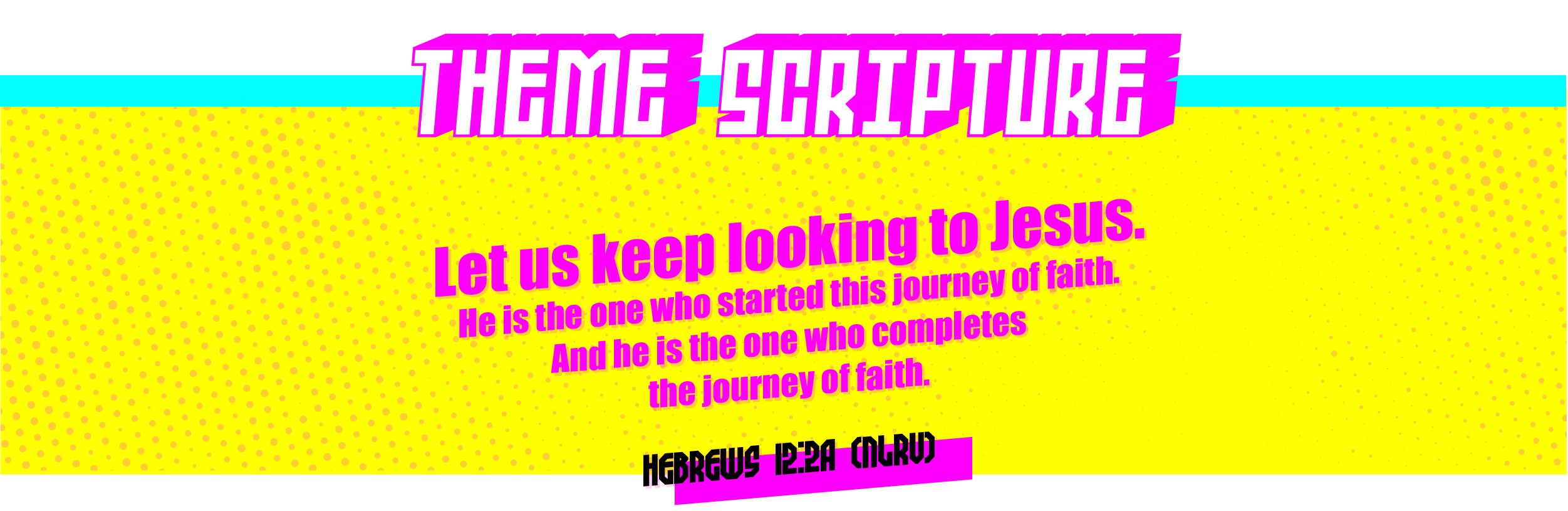 Let us keep looking to Jesus. He is the one who started this journey of faith. And he is the one who completes the journey of faith. Hebrews 12:2a (NLRV)