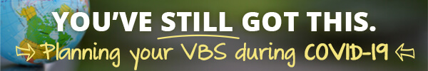You've still got this - Planning your VBS during COVID-19
